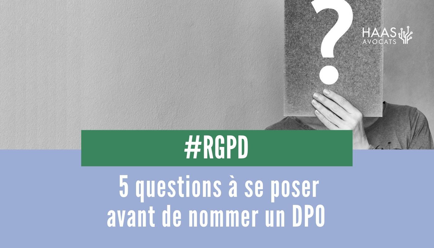 5 questions à se poser avant de nommer un DPO