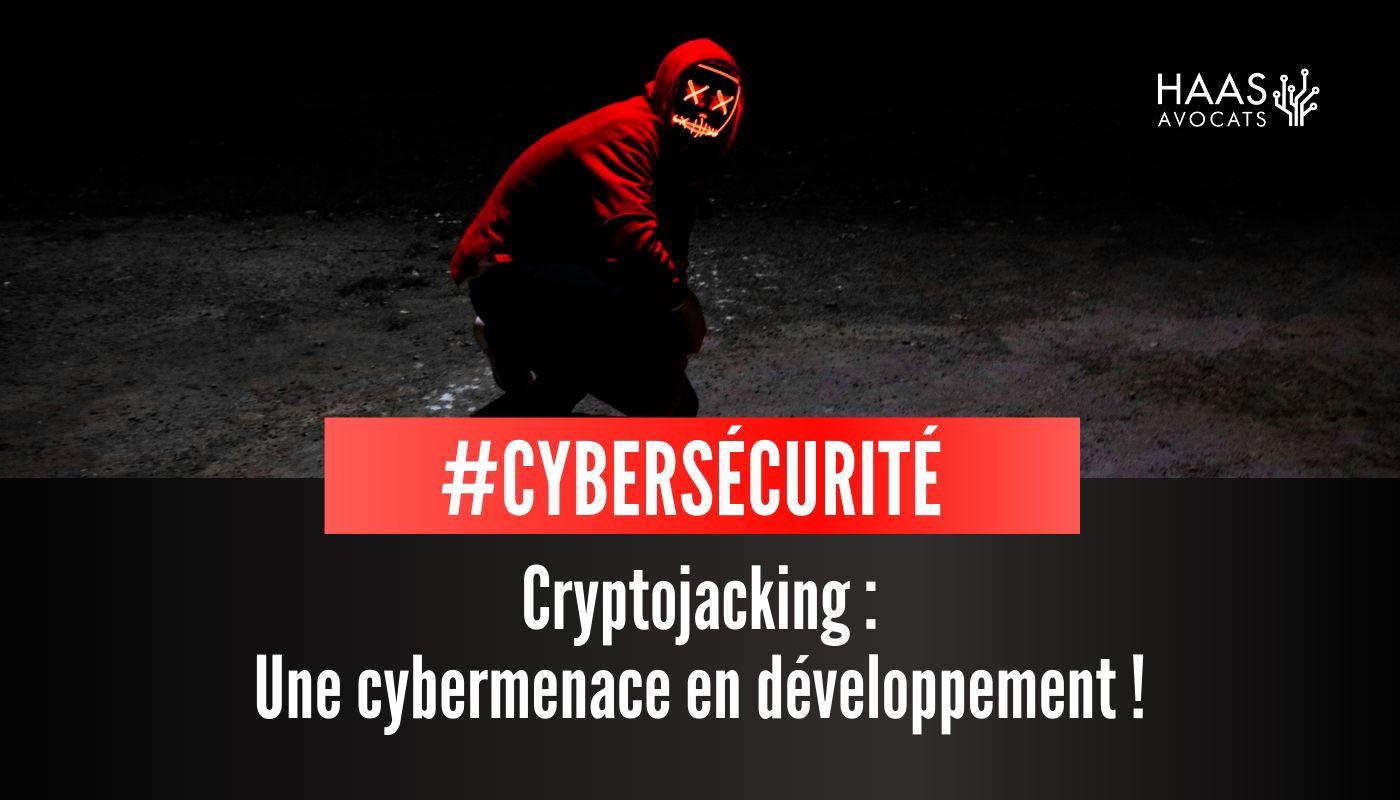 Qu'est-ce que le cryptojacking, ce nouveau risque cyber lucratif ?