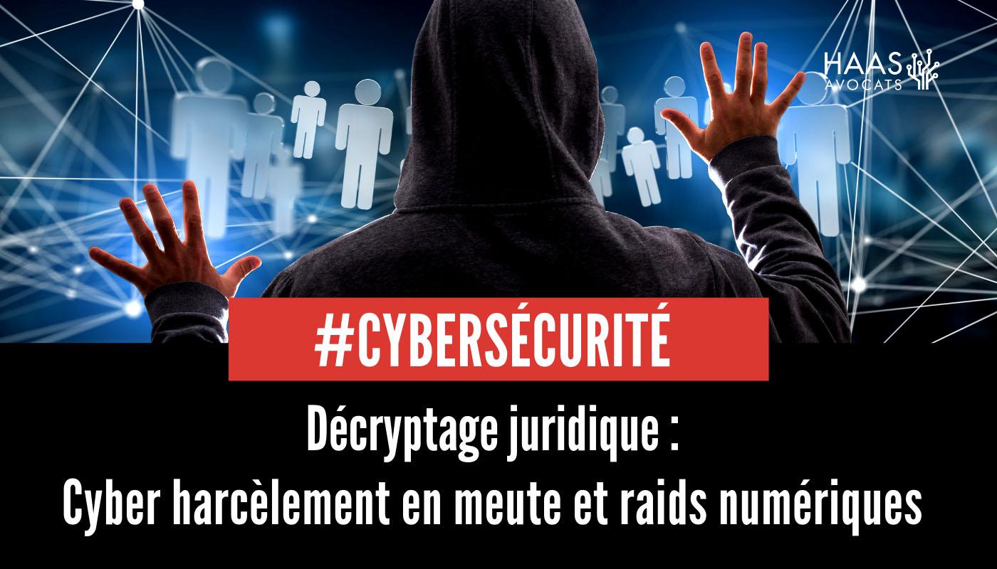 Décryptage juridique du cyber-harcèlement et des raids numériques ou harcèlement en meute