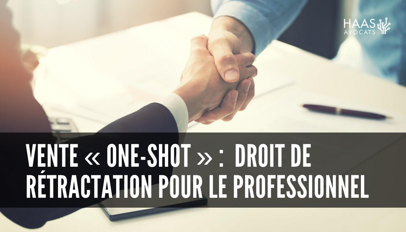 Vente « one-shot » : nouvelle modalité du droit de rétractation pour le professionnel